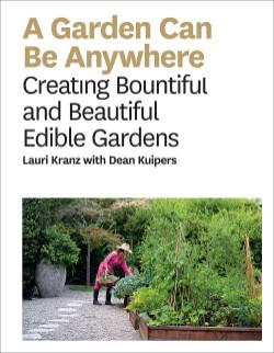 Garden Can Be Anywhere Creating Bountiful and Beautiful Edible Gardens