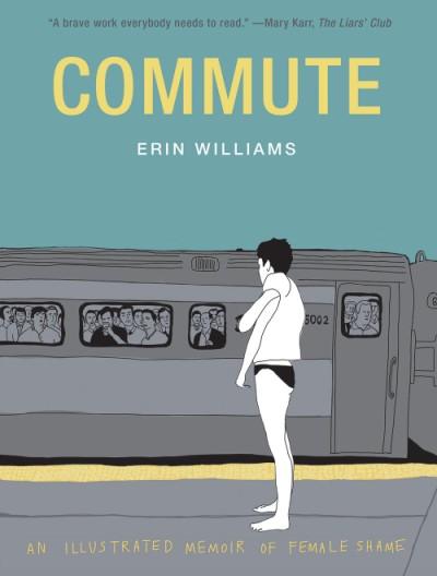 Commute An Illustrated Memoir of Female Shame