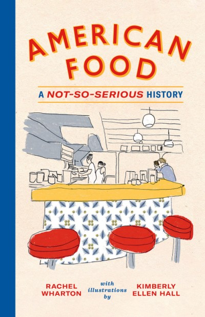American Food A Not-So-Serious History
