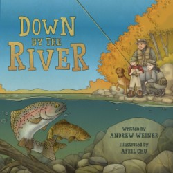 Down by the River A Family Fly Fishing Story