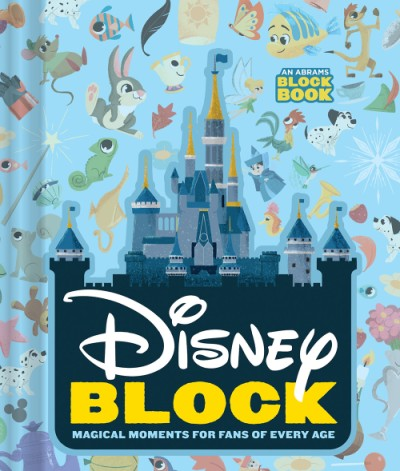 Disney Block (An Abrams Block Book) Magical Moments for Fans of Every Age