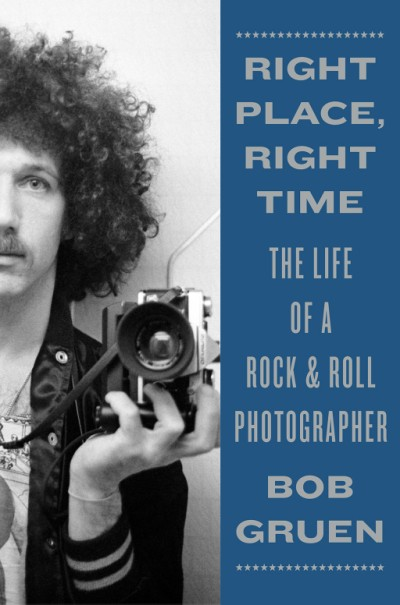 Right Place, Right Time The Life of a Rock & Roll Photographer