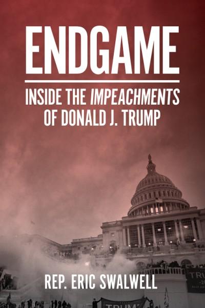 Endgame Inside the Impeachments of Donald J. Trump
