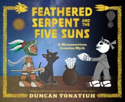 Feathered Serpent and the Five Suns A Mesoamerican Creation Myth