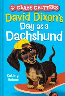 David Dixon's Day as a Dachshund (Class Critters #2)