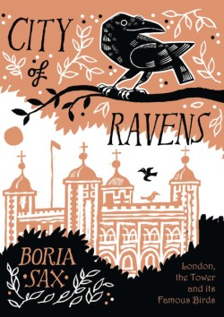 City of Ravens The Extraordinary History of London, the Tower and its Famous Ravens
