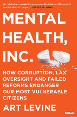 Mental Health Inc How Corruption, Lax Oversight and Failed Reforms Endanger Our Most Vulnerable Citizens