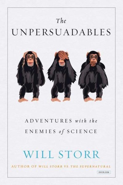 Unpersuadables Adventures with the Enemies of Science