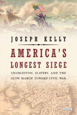 America's Longest Siege Charleston, Slavery, and the Slow March Toward Civil War