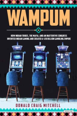 Wampum How Indian Tribes, the Mafia, and an Inattentive Congress Invented Indian Gaming and Created a $28 Billion Gambling Empire