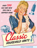 Classic Household Hints Over 500 Old and New Tips for a Happier Home