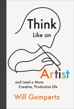 Think Like an Artist and Lead a More Creative, Productive Life