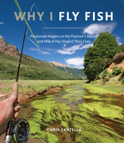 Why I Fly Fish Passionate Anglers on the Pastime's Appeal and How It Has Shaped Their Lives