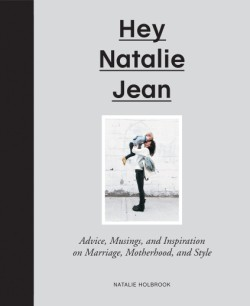 Hey Natalie Jean Advice, Musings, and Inspiration on Marriage, Motherhood, and Style