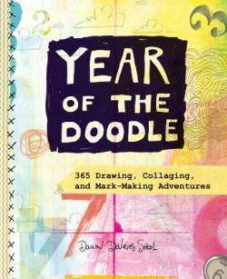 Year of the Doodle 365 Drawing, Collaging, and Mark-Making Adventures