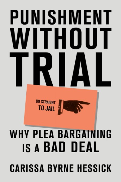 Punishment Without Trial Why Plea Bargaining Is a Bad Deal