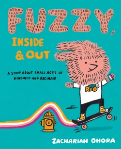 Fuzzy, Inside and Out A Story About Small Acts of Kindness and Big Hair