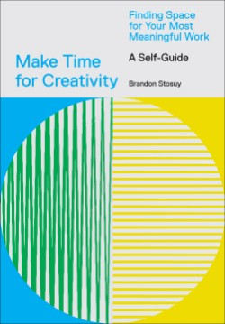 Make Time for Creativity Finding Space for Your Most Meaningful Work (A Self-Guide)