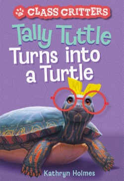 Tally Tuttle Turns into a Turtle (Class Critters #1)