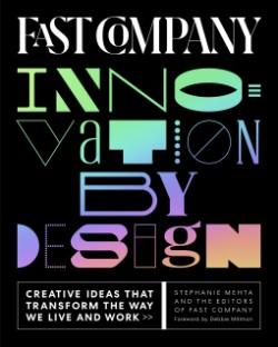 Fast Company Innovation by Design Creative Ideas That Transform the Way We Live and Work