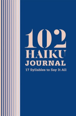 102 Haiku Journal 17 Syllables to Say It All