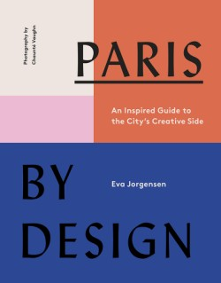 Paris by Design An Inspired Guide to the City's Creative Side