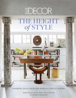 Elle Decor: The Height of Style Inspiring Ideas from the World's Chicest Rooms