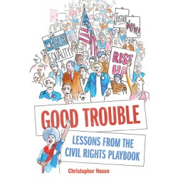 Good Trouble Lessons from the Civil Rights Playbook