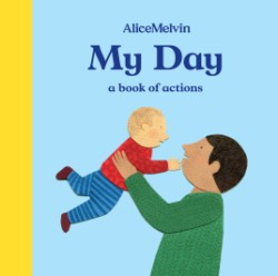 World of Alice Melvin: My Day A Book of Actions