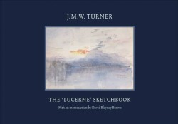 J.M.W. Turner The 'Lucerne' Sketchbook
