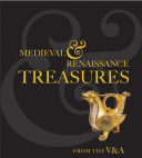 Medieval & Renaissance Treasures from the V&A