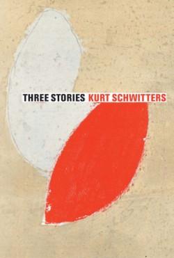 Three Stories Kurt Schwitters