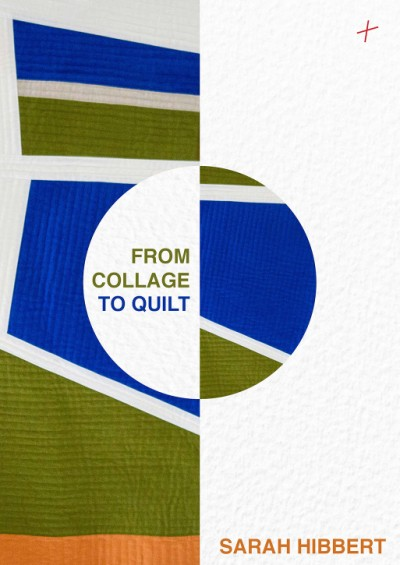 From Collage to Quilt Inspirational quilting from what you have
