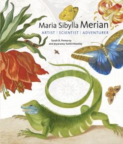 Maria Sibylla Merian Artist, Scientist, Adventurer