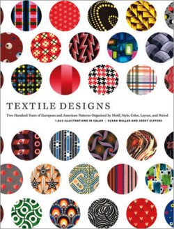 Textile Designs Two Hundred Years of European and American Patterns Organized by Motif, Style, Color, Layout, and Period
