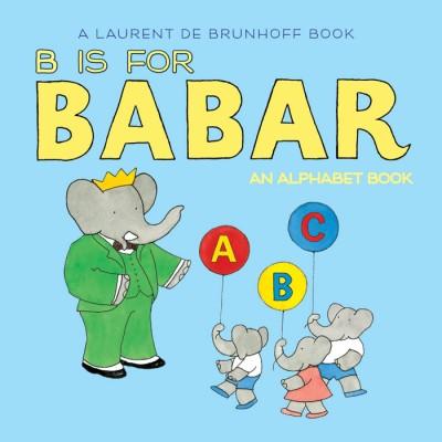 B Is for Babar An Alphabet Book