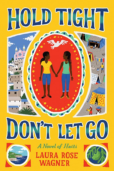 Hold Tight, Don't Let Go A Novel of Haiti