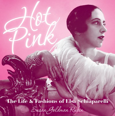Hot Pink The Life and Fashions of Elsa Schiaparelli