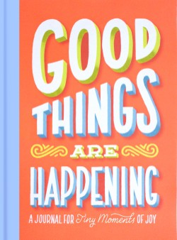Good Things Are Happening (Guided Journal) A Journal for Tiny Moments of Joy