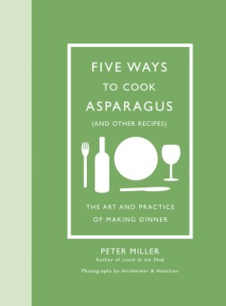 Five Ways to Cook Asparagus (and Other Recipes) The Art and Practice of Making Dinner