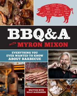 BBQ&A with Myron Mixon Everything You Ever Wanted to Know About Barbecue
