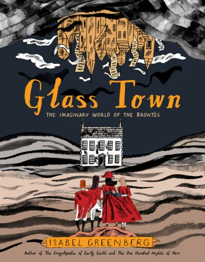 Glass Town The Imaginary World of the Brontës