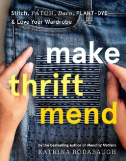 Make Thrift Mend Stitch, Patch, Darn, Plant-Dye & Love Your Wardrobe