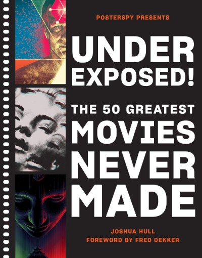 Underexposed! The 50 Greatest Movies Never Made