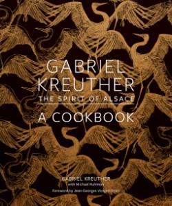 Gabriel Kreuther The Spirit of Alsace, a Cookbook