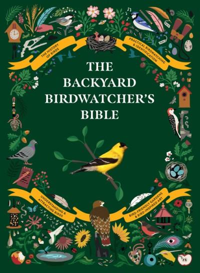 Backyard Birdwatcher's Bible Birds, Behaviors, Habitats, Identification, Art & Other Home Crafts