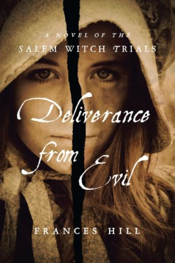 Deliverance From Evil A Novel of the Salem Witch Trials