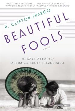 Beautiful Fools The Last Affair of Zelda and Scott Fitzgerald