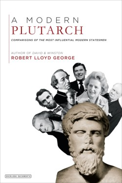 Modern Plutarch Comparisons of the Most Influential Modern Statesmen