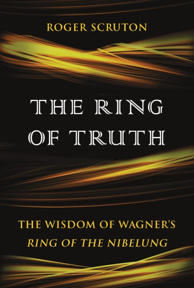 Ring of Truth The Wisdom of Wagner's Ring of the Nibelung